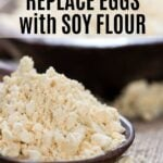 REPLACE EGGS with SOY FLOUR