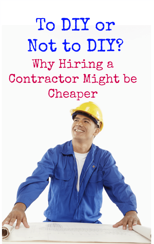 To DIY or Not to DIY? Why Hiring a Contractor Might be Cheaper for your next home repair or remodeling project.