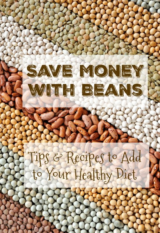 Save Money with Beans - Tips and Recipes to Add to Your Healthy Diet