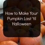 how to make pumpkin last until halloween
