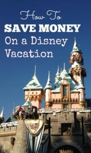 How to Save Money on a Disney Vacation – Useful Tips, Tricks and Ideas