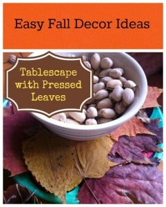 Easy Fall Decor Idea – Tablescape with Pressed Leaves