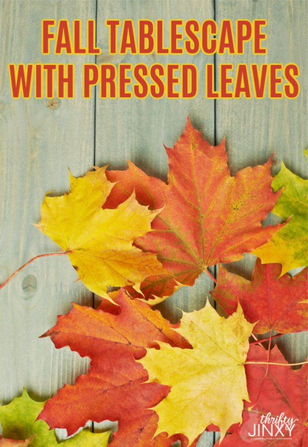 Fall Pressed Leaves Tablescape