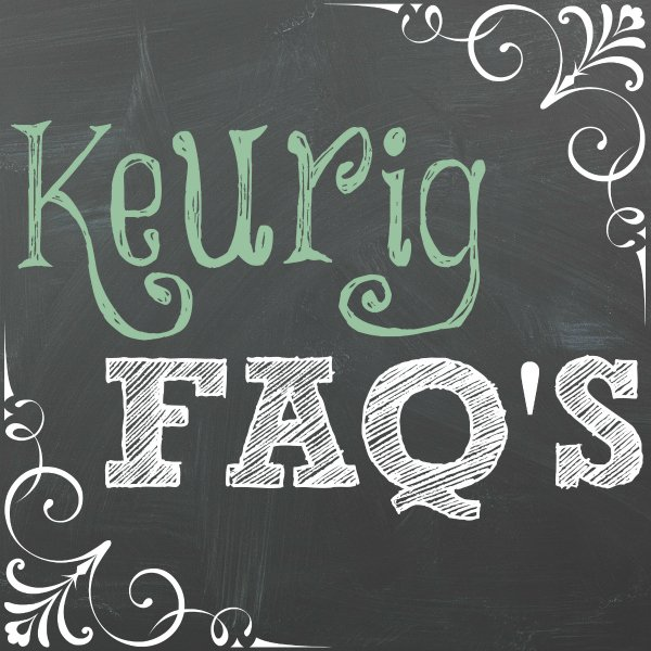 Keurig FAQs – Your Questions About Keurig Brewers Answered