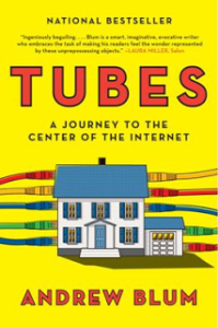 TUBES: A JOURNEY TO THE CENTER OF THE INTERNET by Andrew Blum – Reader Giveaway