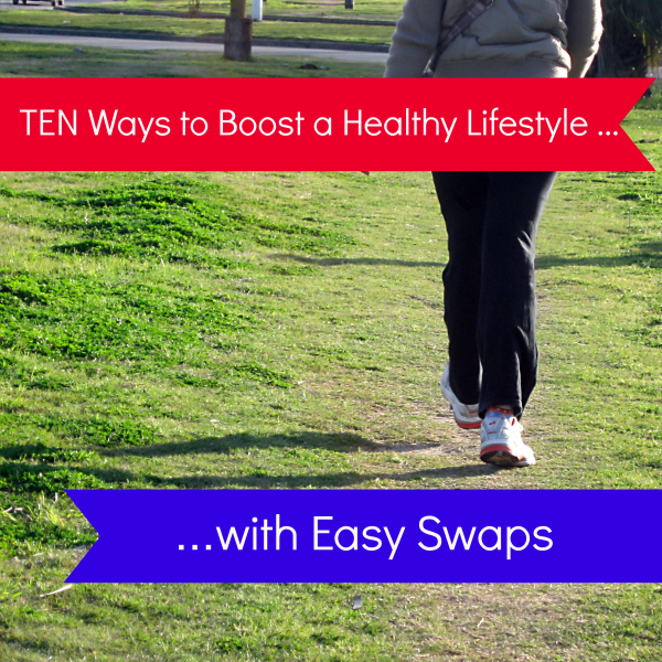 TEN Ways to Boost a Healthy Lifestyle with Easy Swaps