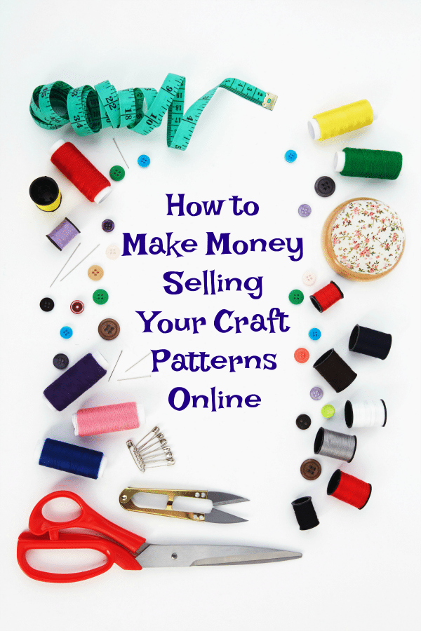 How to Make Money Selling Your Craft Patterns Online