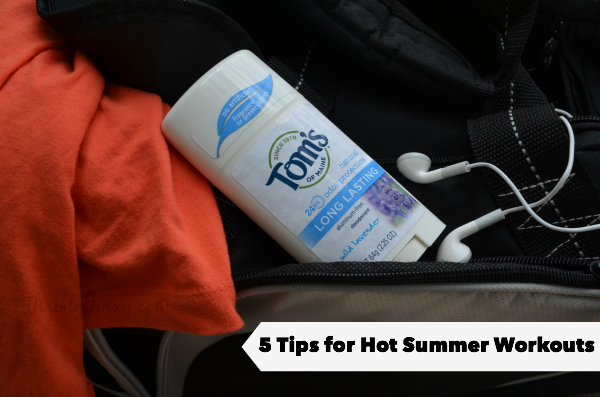 5 Tips for Hot Summer Workouts with Tom's of Maine