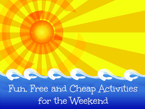 Fun, Free and Cheap Activities for the Weekend