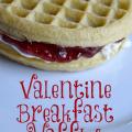 Valentine Breakfast Waffles Recipe