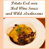 Potato Cod Over Red Wine Sauce and Wild Mushrooms Recipe