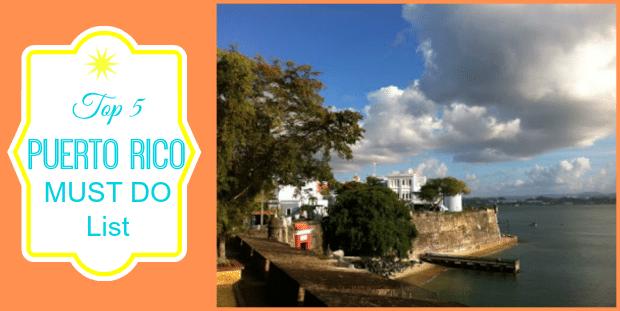 Puerto Rico Top 5 MUST DO List