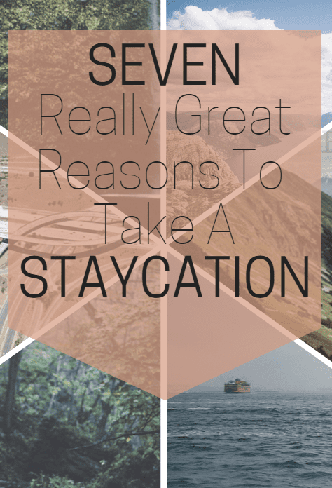 7 Great Reasons to Take a Staycation