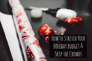 How to Stretch Your Holiday Budget and Skip the Crowds