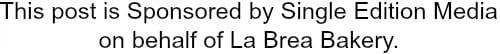 Sponsored by Single Edition Media on behalf of La Brea Bakery
