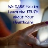 We DARE You to Learn the TRUTH about Your Healthcare (and Have a Chance to Win Too!)