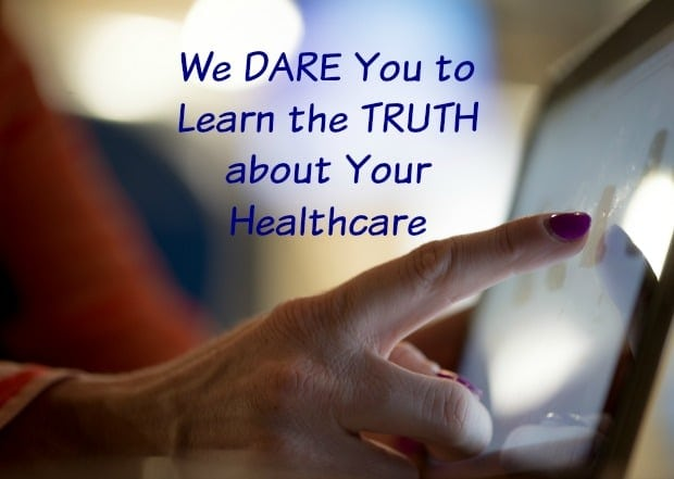 We DARE You to Learn the TRUTH about Your Healthcare