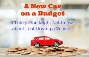 A New Car on a Budget: 6 Things You Might Not Know about Test Driving a Vehicle