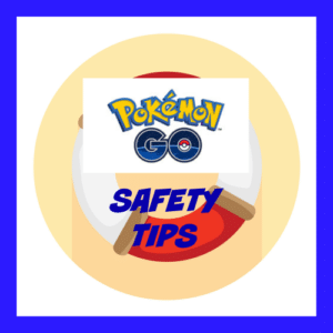 Pokémon GO Safety Tips – Stay Safe While Catching 'Em All!
