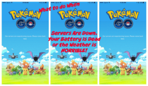 Pokemon GO Servers Down? Battery Dead? Weather Bad? – What to Do Now?