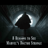 8 Reasons to See Marvel's Doctor Strange