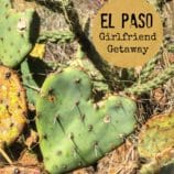 El Paso Girlfriend Getaway – Plan a Trip with Your Friends!