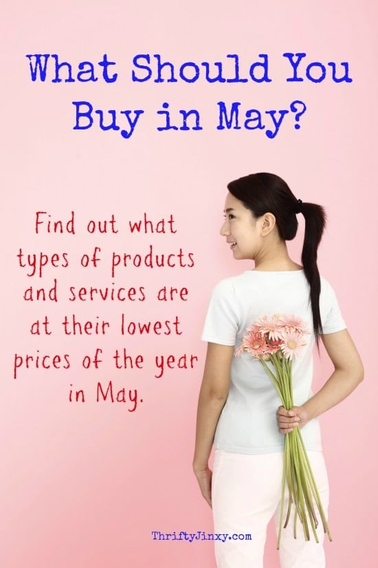 What Should You Buy in May? Find out what types of products and services are at their lowest prices of the year in May.