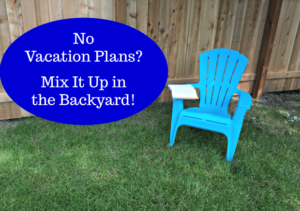 No Vacation Plans? Mix It Up in the Backyard