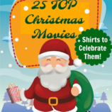 25 Top Christmas Movies + Shirts to Celebrate Them!