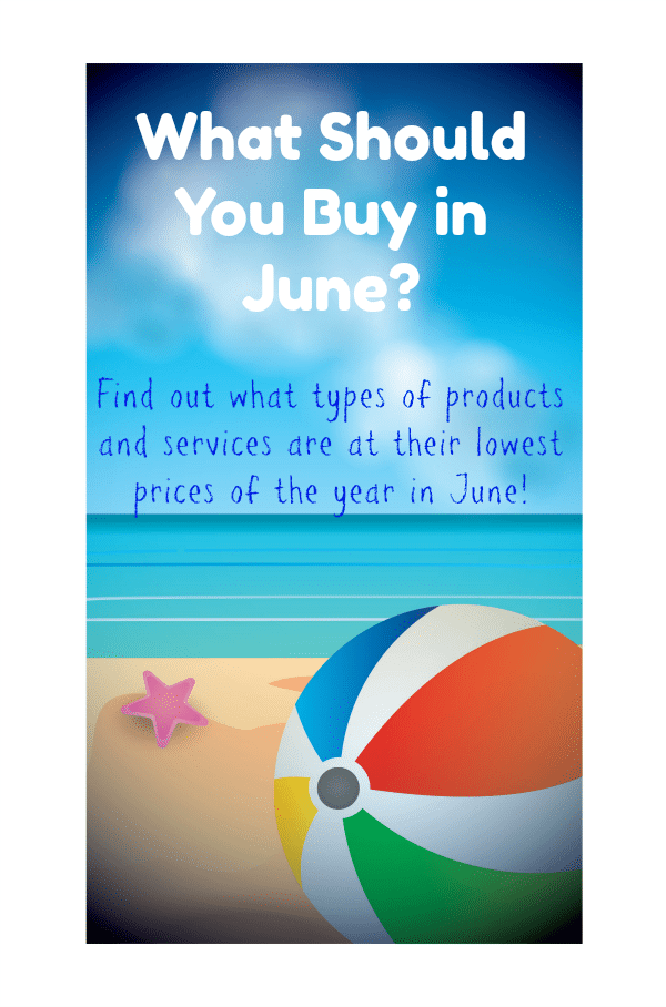 What Should You Buy in June? Find out what types of products and services are at their lowest prices of the year in June.