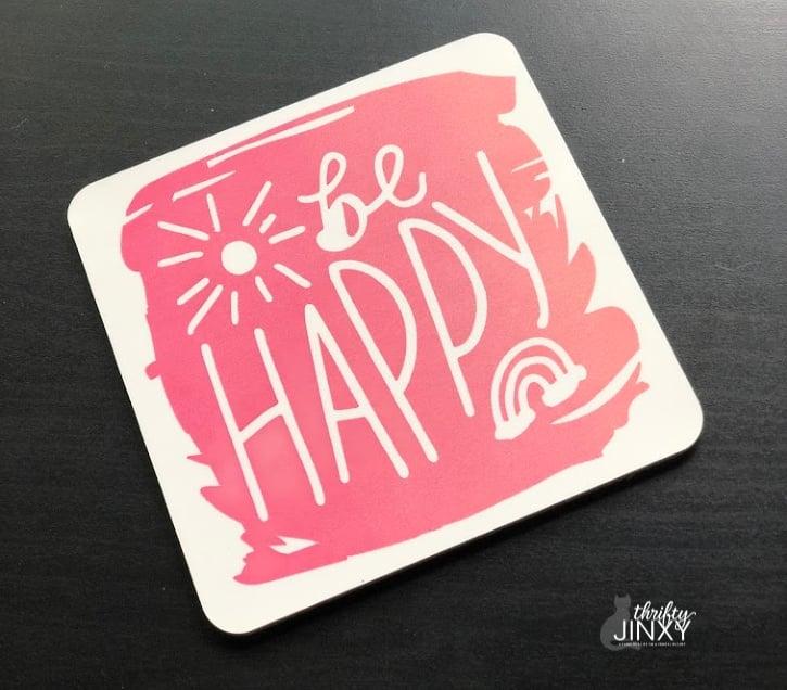 Cricut Joy Infusible Ink Coaster - Be Happy Design