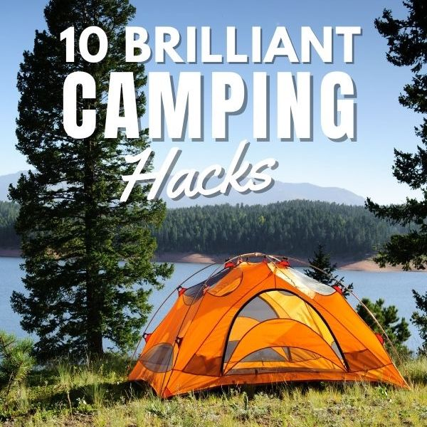 10 Brilliant Camping Hacks